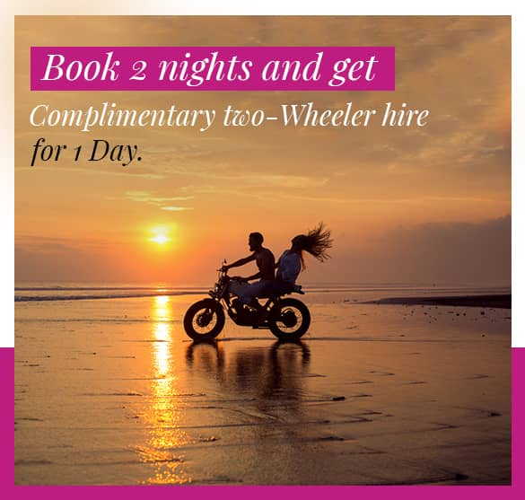 Book 2 nights and get complimentary two-Wheeler for hire for 1 Day.
